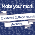Make your mark stand for the Chartered College Council